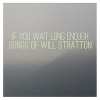 If You Wait Long Enough: Songs of Will Stratton